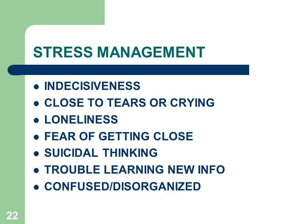 STRESS MANAGEMENT INDECISIVENESS CLOSE TO TEARS OR CRYING LONELINESS