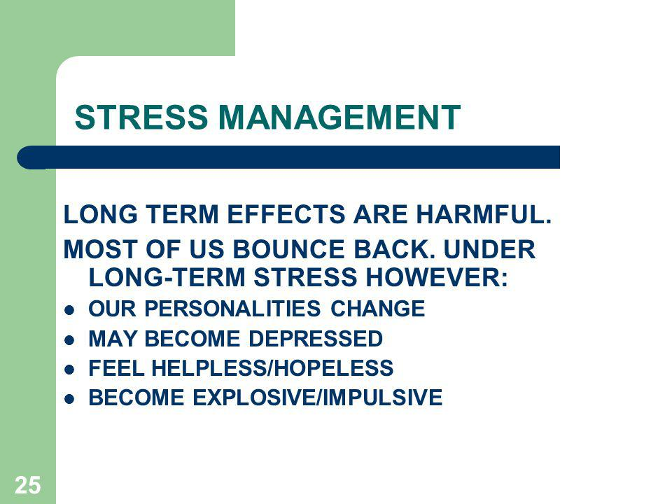 STRESS MANAGEMENT LONG TERM EFFECTS ARE HARMFUL.