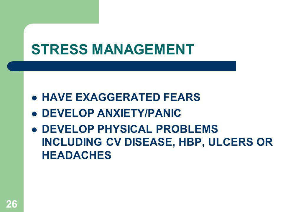 STRESS MANAGEMENT HAVE EXAGGERATED FEARS DEVELOP ANXIETY/PANIC