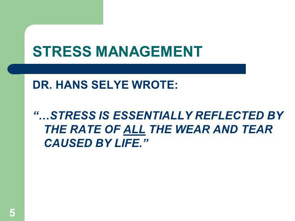 STRESS MANAGEMENT DR. HANS SELYE WROTE: