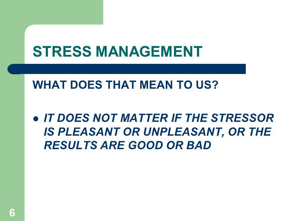 STRESS MANAGEMENT WHAT DOES THAT MEAN TO US