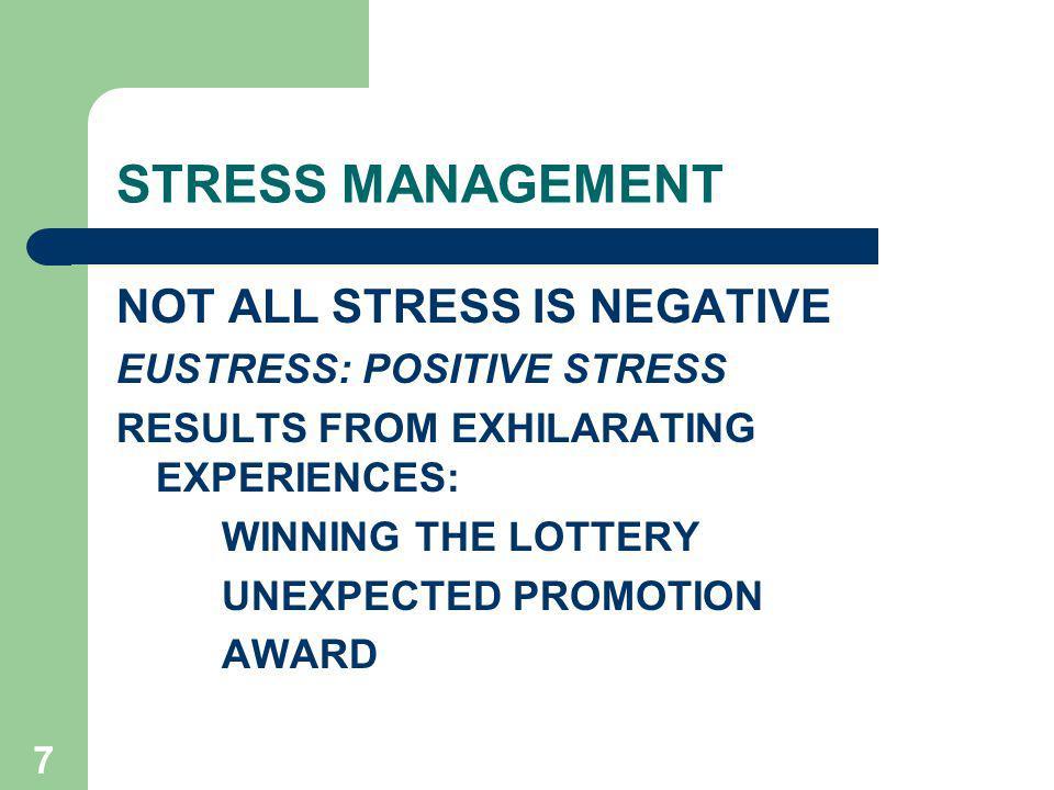 STRESS MANAGEMENT NOT ALL STRESS IS NEGATIVE EUSTRESS: POSITIVE STRESS