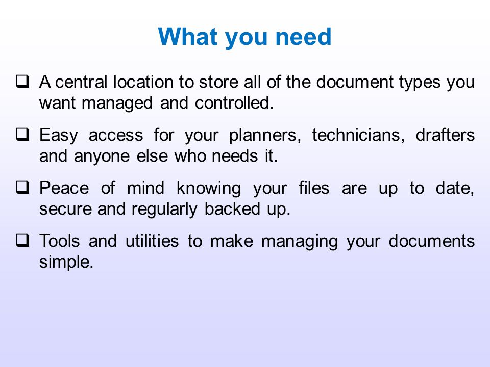 What you need A central location to store all of the document types you want managed and controlled.