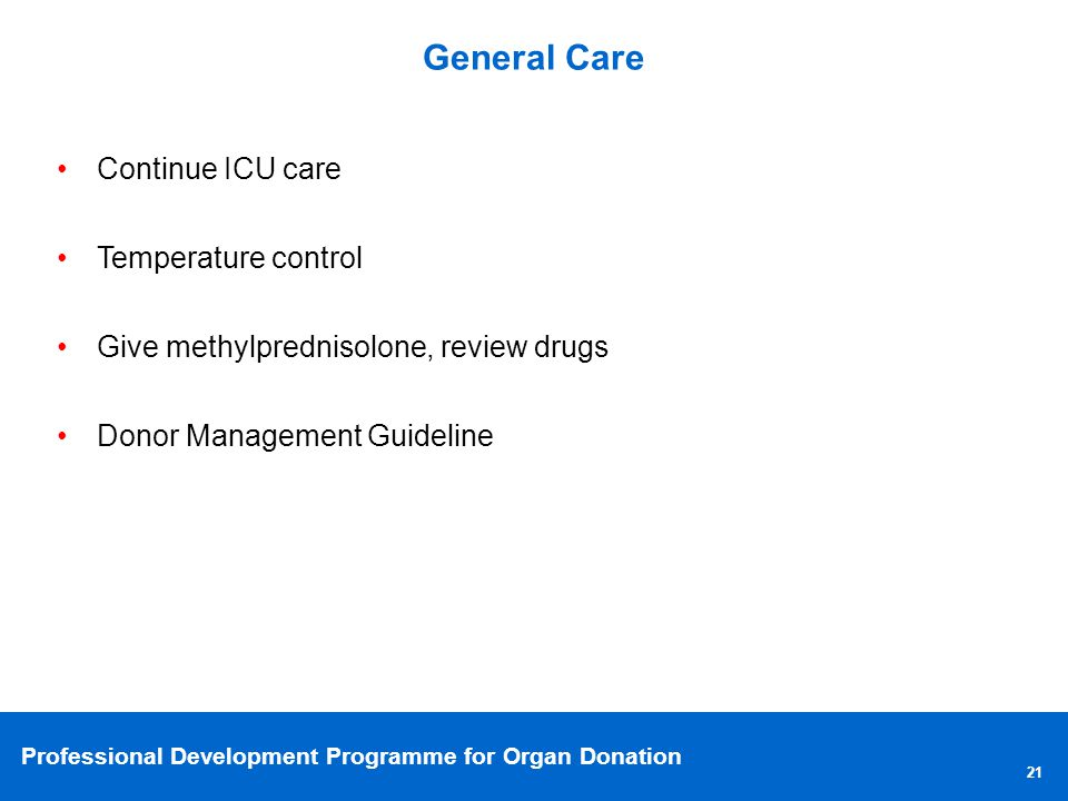 General Care Continue ICU care. Temperature control. Give methylprednisolone, review drugs. Donor Management Guideline.