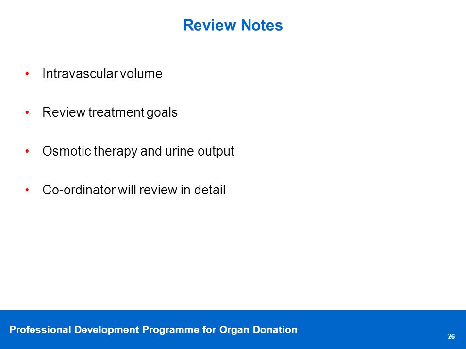 Review Notes Intravascular volume. Review treatment goals. Osmotic therapy and urine output. Co-ordinator will review in detail.