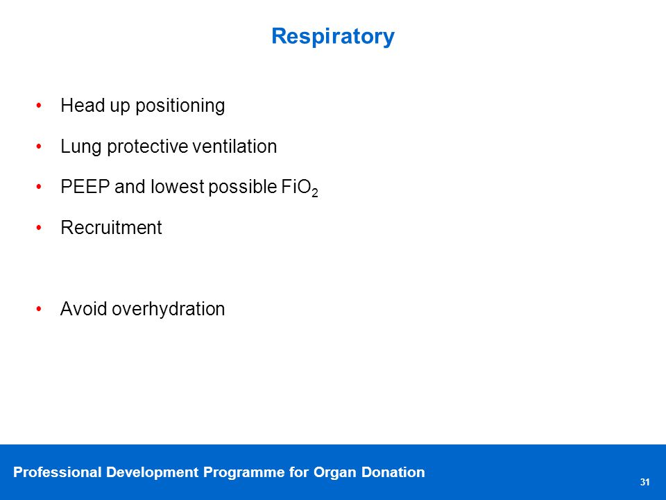 Respiratory Head up positioning. Lung protective ventilation. PEEP and lowest possible FiO2. Recruitment.