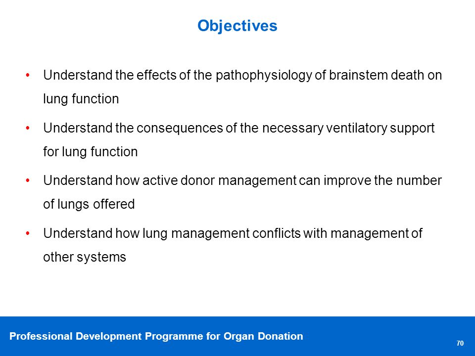 Objectives Understand the effects of the pathophysiology of brainstem death on lung function.