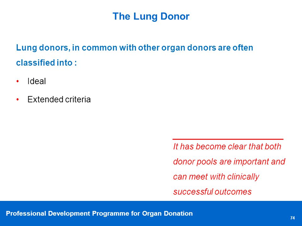 The Lung Donor Lung donors, in common with other organ donors are often classified into : Ideal. Extended criteria.