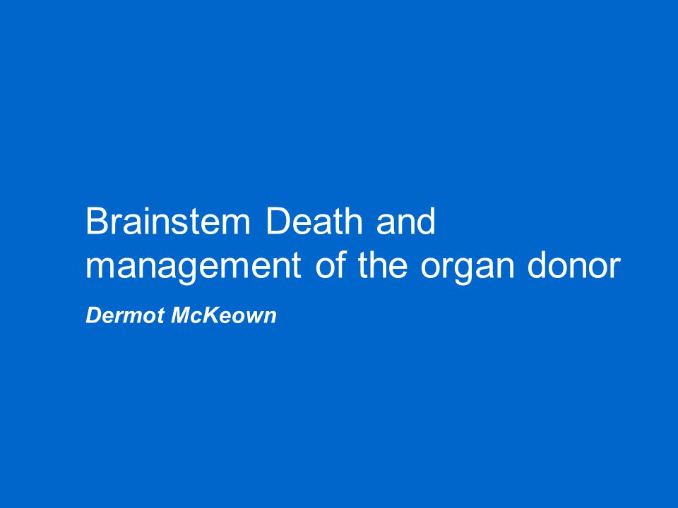 Brainstem Death and management of the organ donor