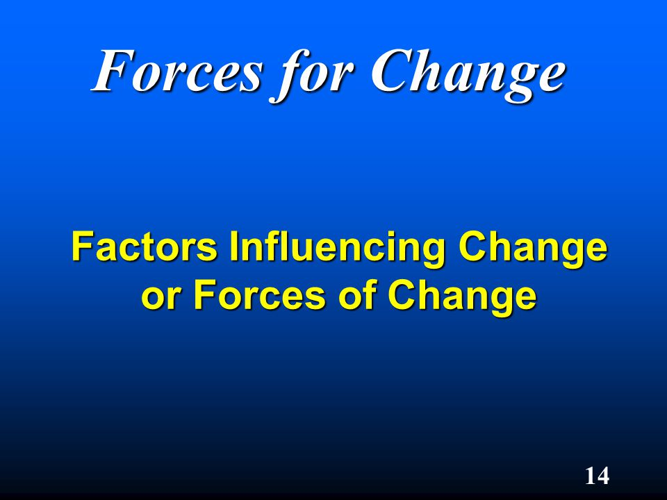 Factors Influencing Change or Forces of Change