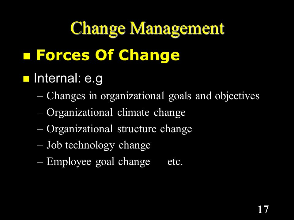 Change Management Forces Of Change Internal: e.g