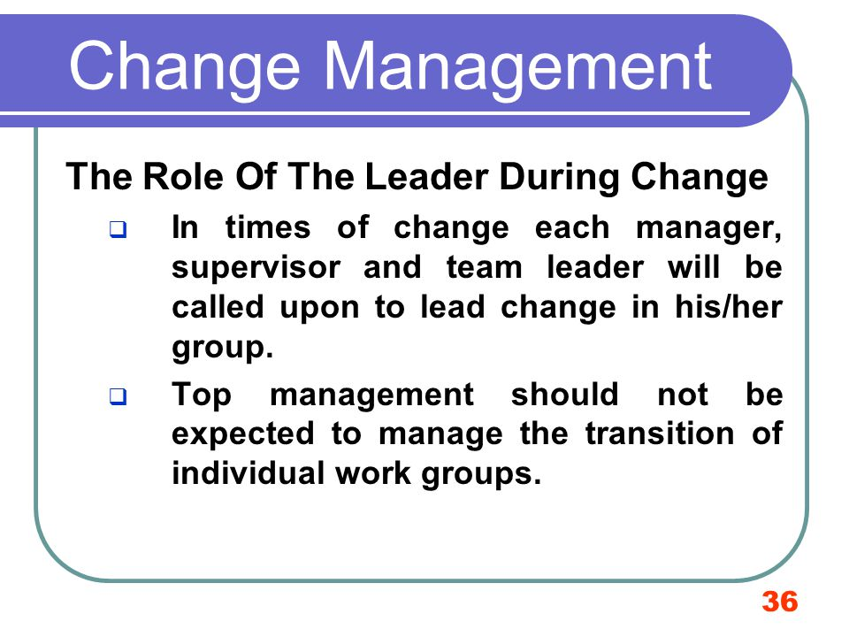 Change Management The Role Of The Leader During Change
