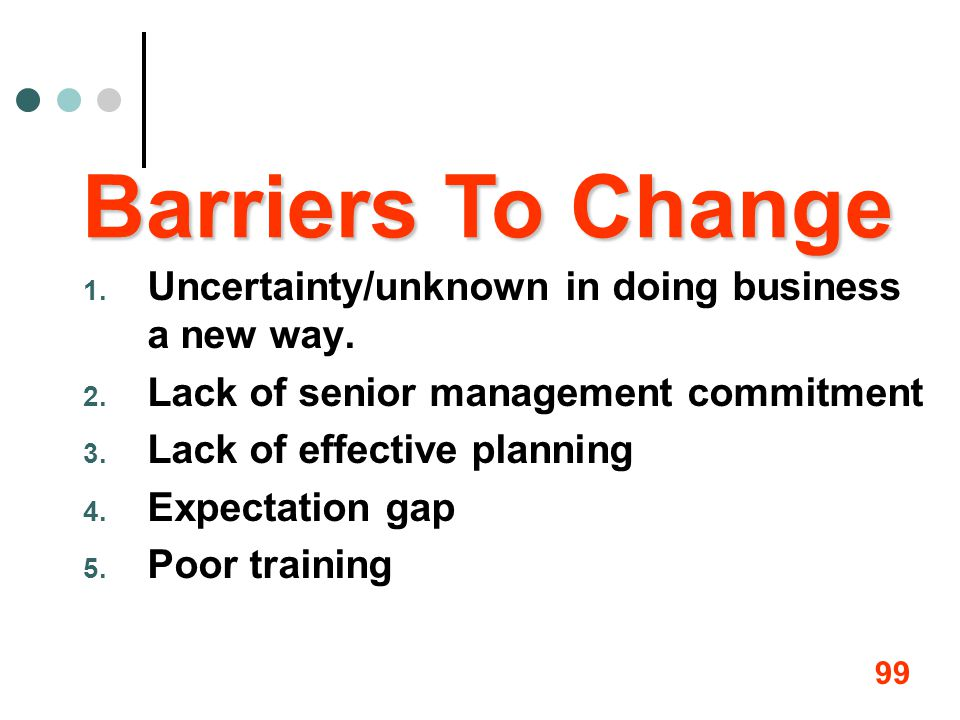 Barriers To Change Uncertainty/unknown in doing business a new way.