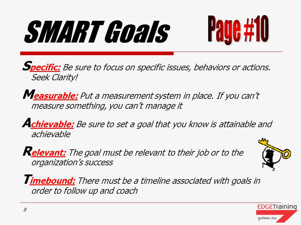 SMART Goals Page #10. Specific: Be sure to focus on specific issues, behaviors or actions. Seek Clarity!