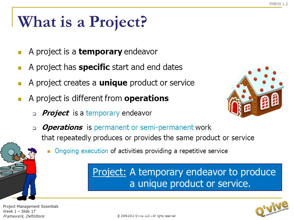 PMBOK 1.2 What is a Project A project is a temporary endeavor. A project has specific start and end dates.