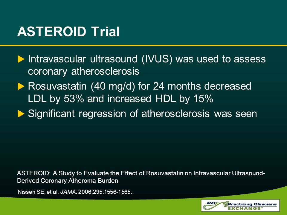 ASTEROID Trial Intravascular ultrasound (IVUS) was used to assess coronary atherosclerosis.