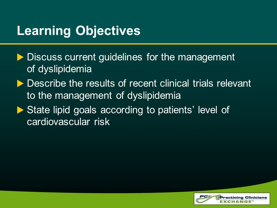 Learning Objectives Discuss current guidelines for the management of dyslipidemia.