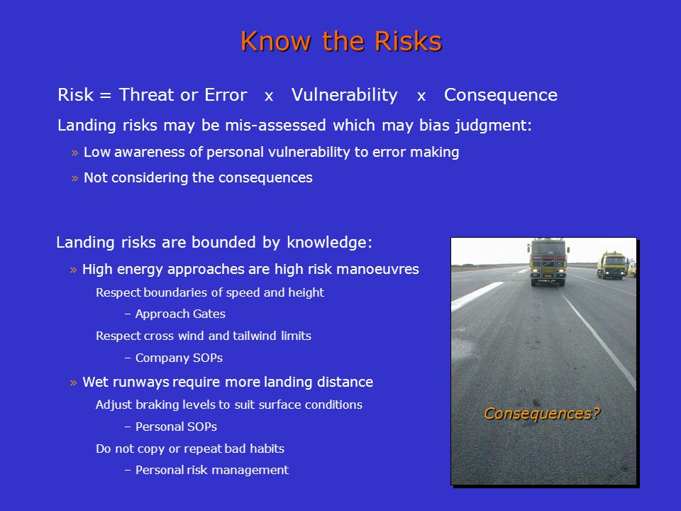 Know the Risks Risk = Threat or Error x Vulnerability x Consequence