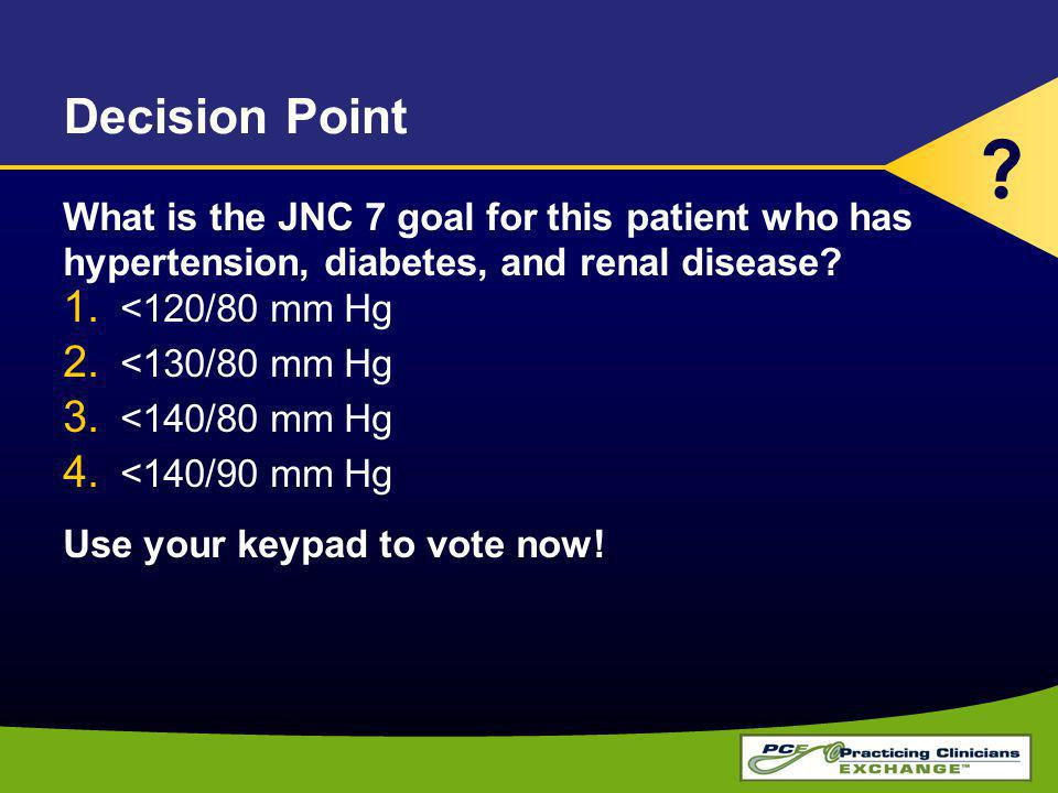 Decision Point What is the JNC 7 goal for this patient who has