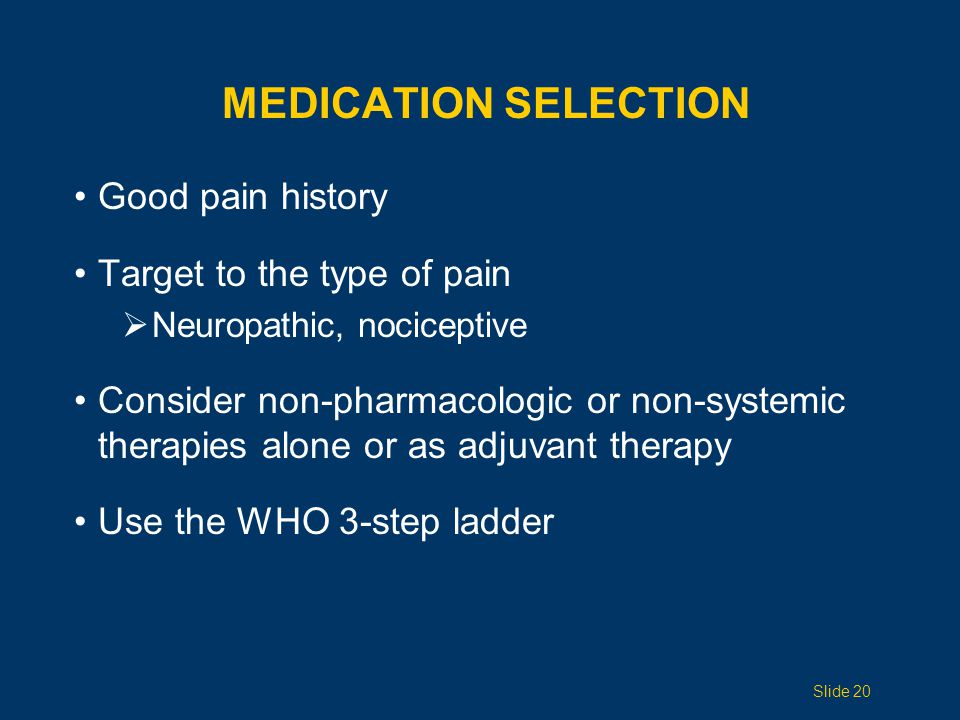 Medication Selection Good pain history Target to the type of pain