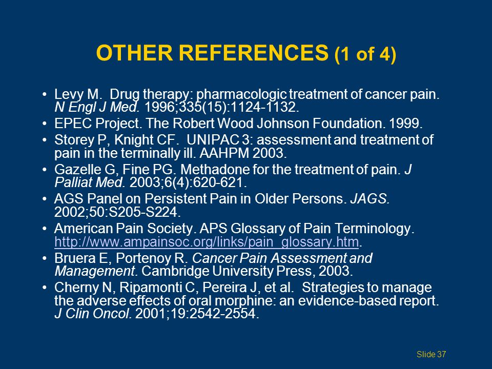 OTHER References (1 of 4) Levy M. Drug therapy: pharmacologic treatment of cancer pain. N Engl J Med. 1996;335(15):1124-1132.