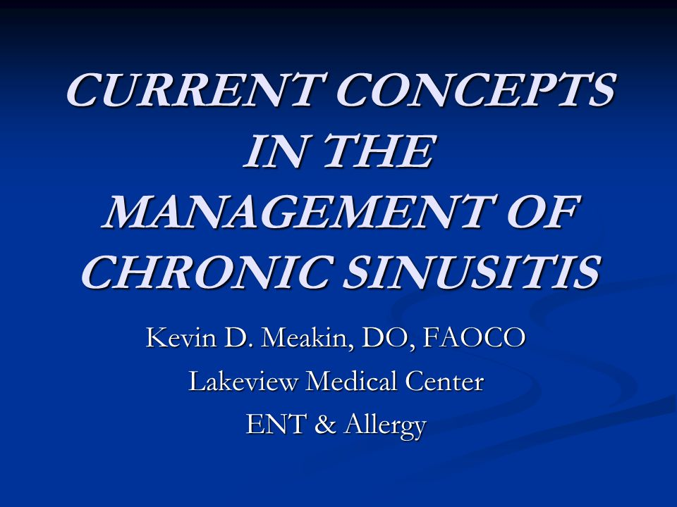 CURRENT CONCEPTS IN THE MANAGEMENT OF CHRONIC SINUSITIS