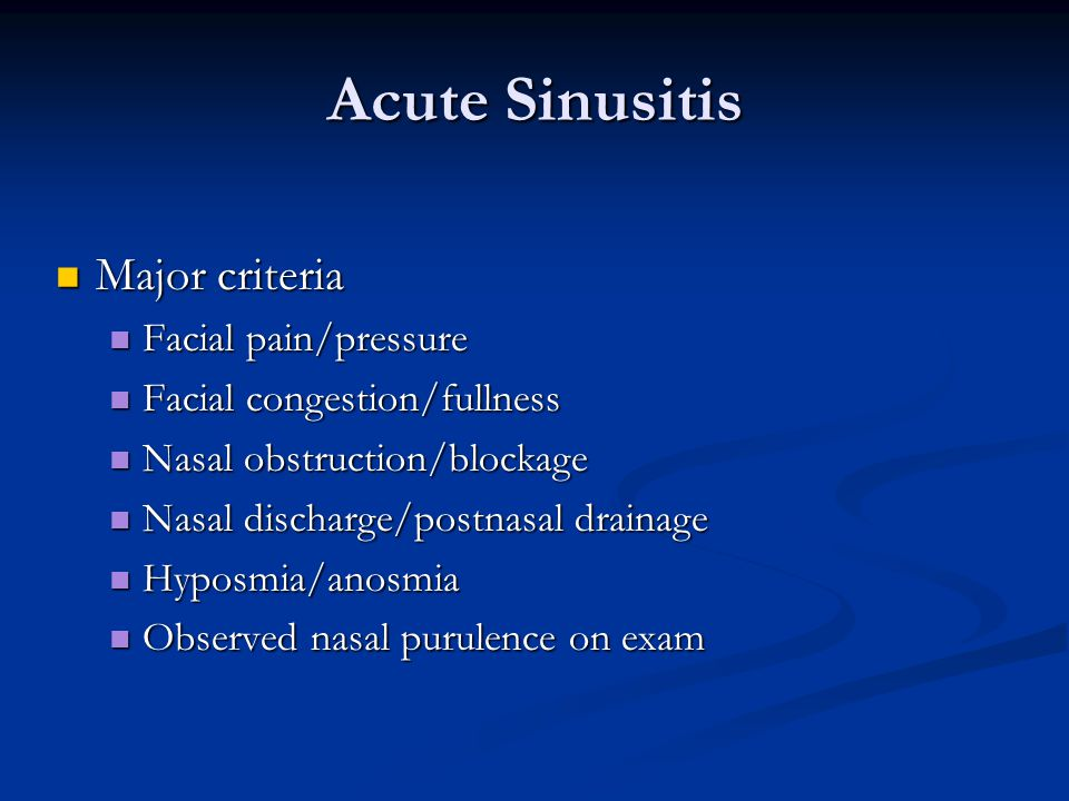 Acute Sinusitis Major criteria Facial pain/pressure