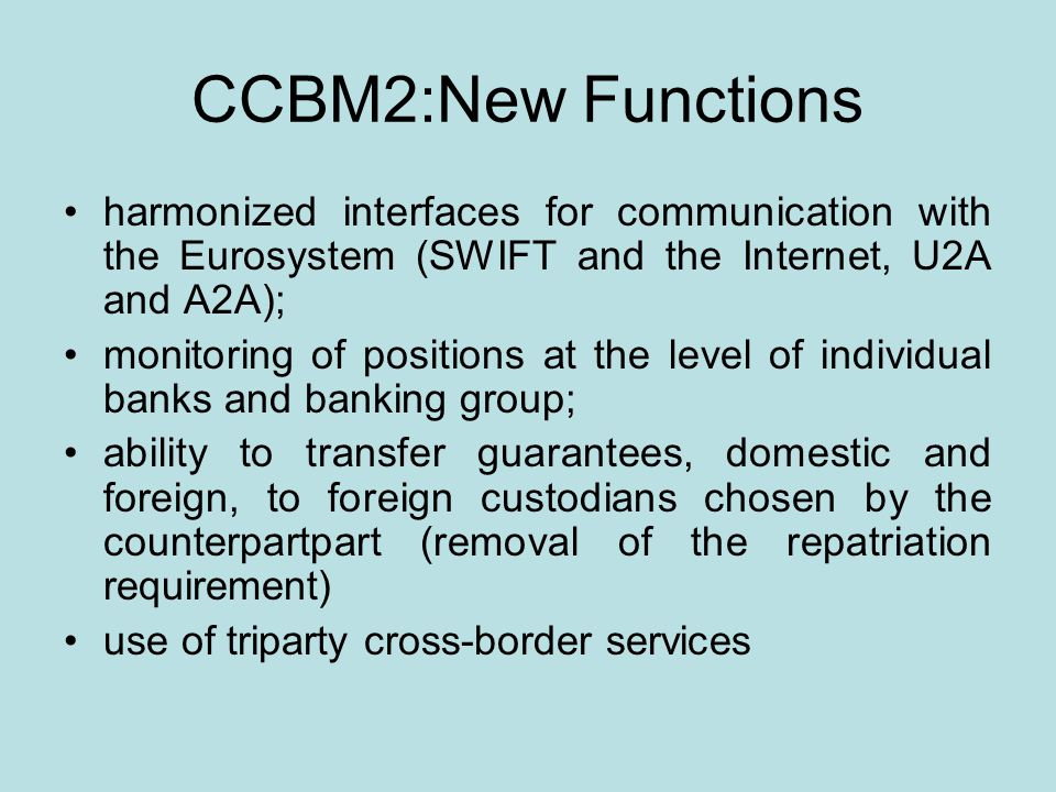CCBM2:New Functions harmonized interfaces for communication with the Eurosystem (SWIFT and the Internet, U2A and A2A);