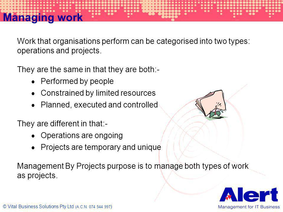 Managing work Work that organisations perform can be categorised into two types: operations and projects.
