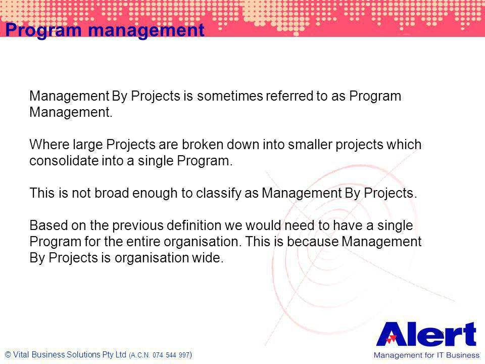 Program management Management By Projects is sometimes referred to as Program Management.