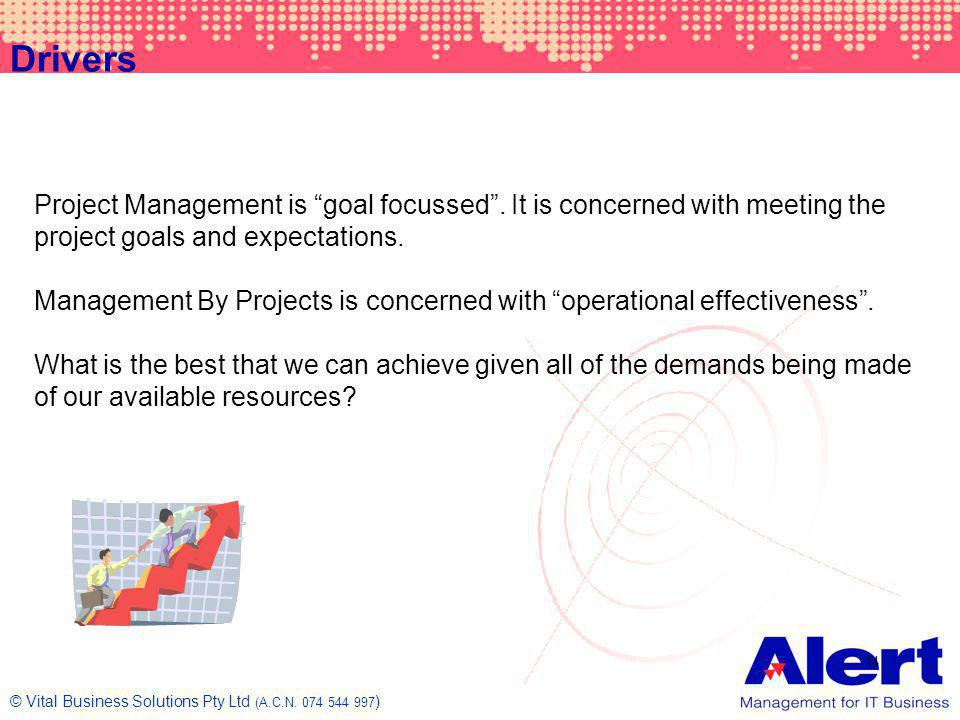 Drivers Project Management is goal focussed . It is concerned with meeting the project goals and expectations.