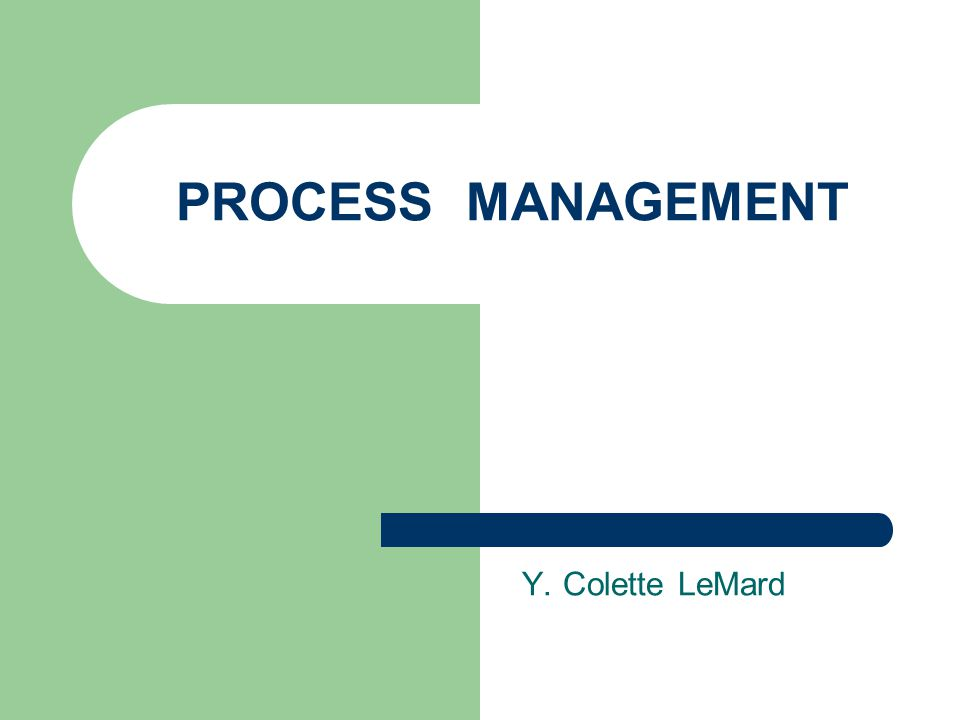 PROCESS MANAGEMENT Y. Colette LeMard