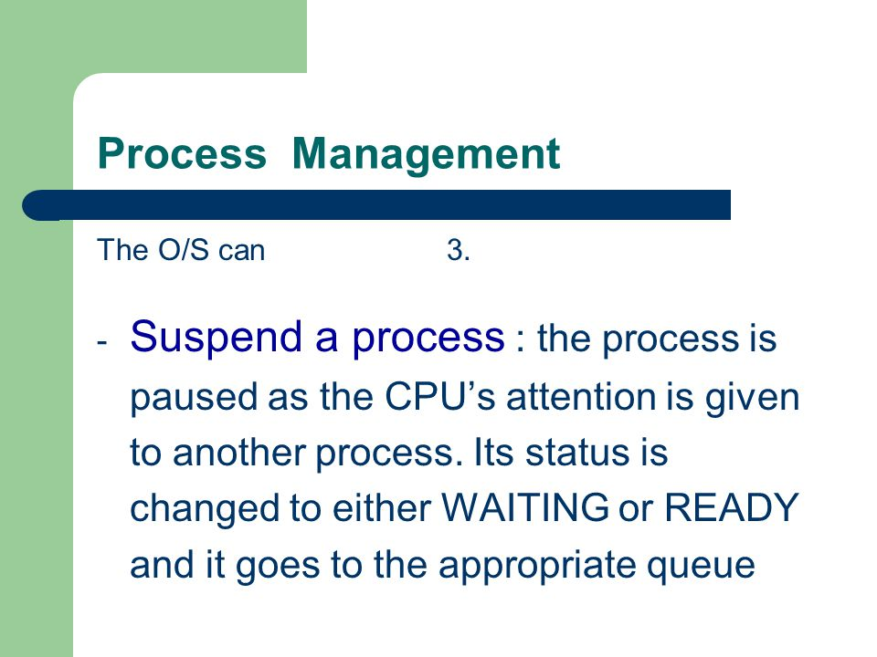 Process Management The O/S can 3.