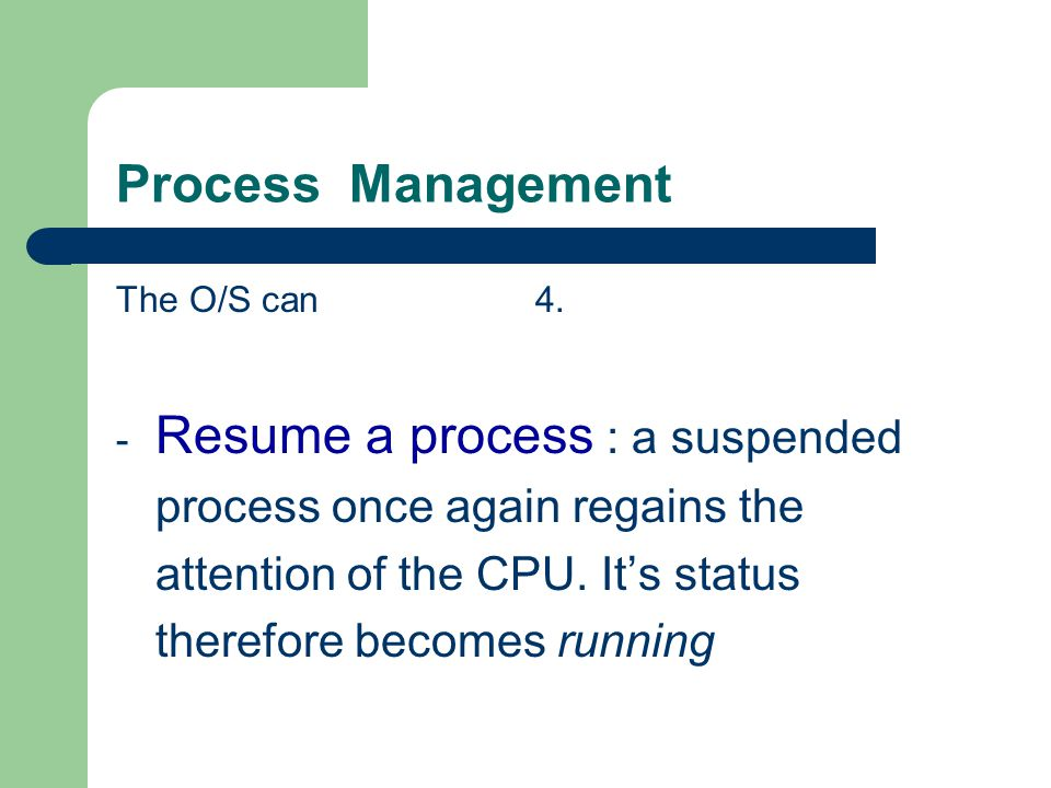 Process Management The O/S can 4.