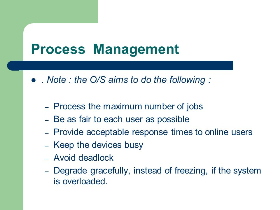 Process Management . Note : the O/S aims to do the following :
