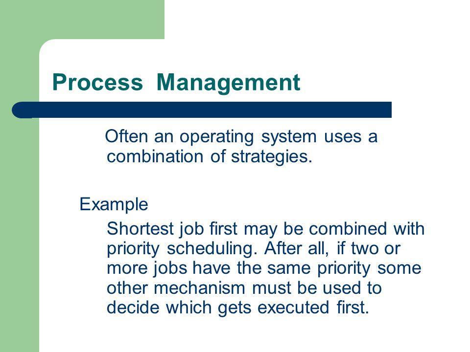 Process Management Often an operating system uses a combination of strategies. Example.