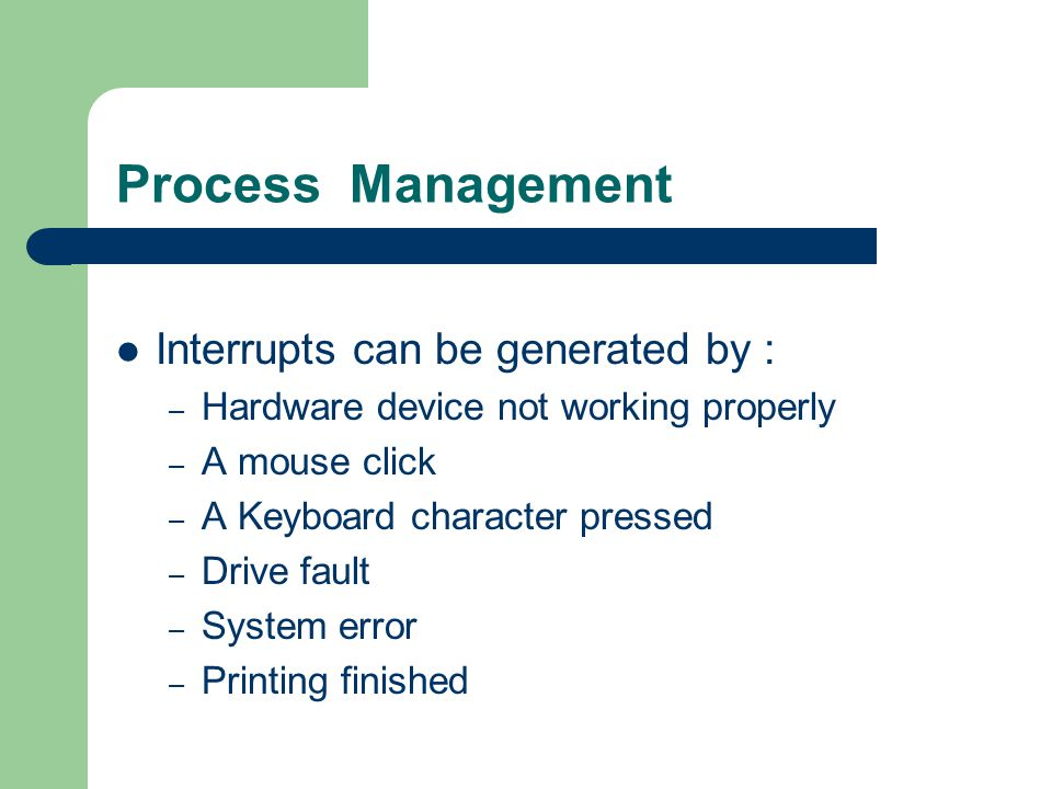 Process Management Interrupts can be generated by :