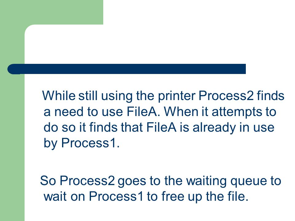 While still using the printer Process2 finds a need to use FileA