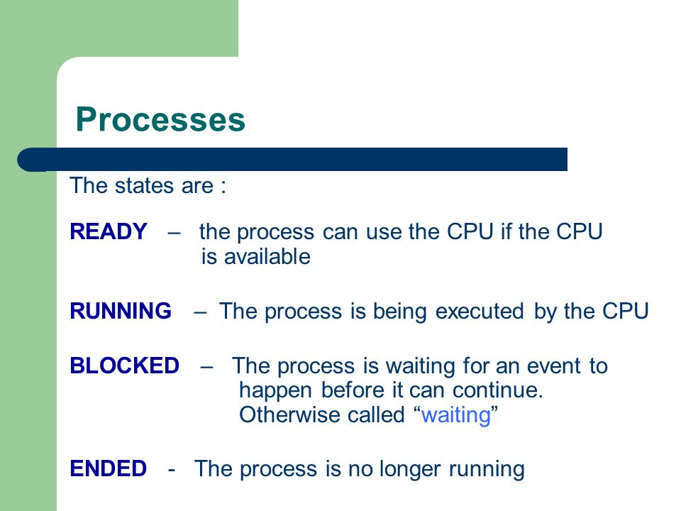 Processes The states are :