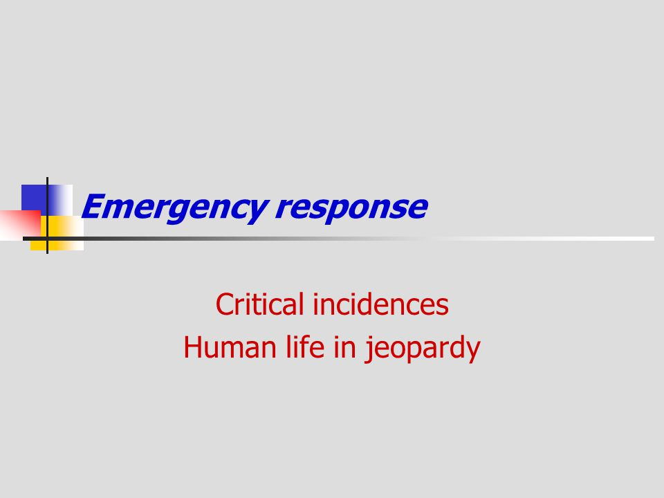Critical incidences Human life in jeopardy