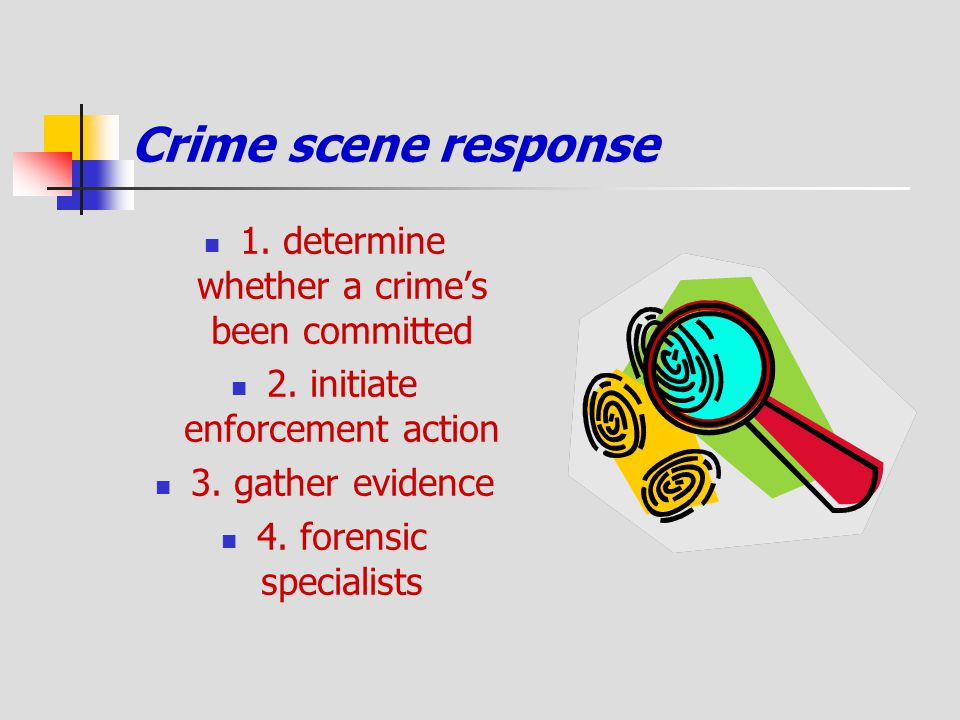 Crime scene response 1. determine whether a crime's been committed