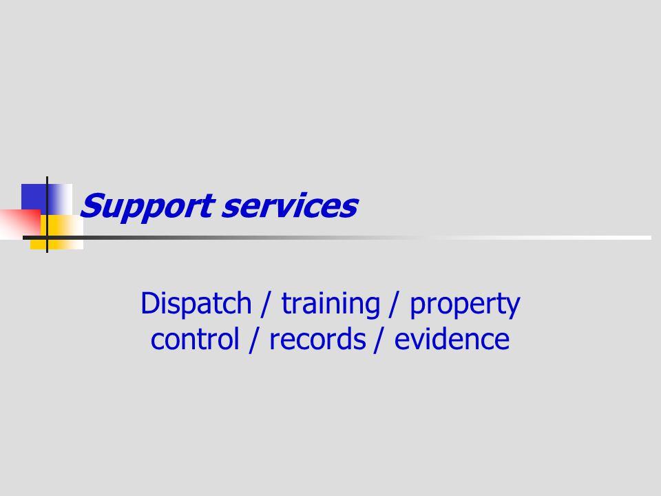 Dispatch / training / property control / records / evidence