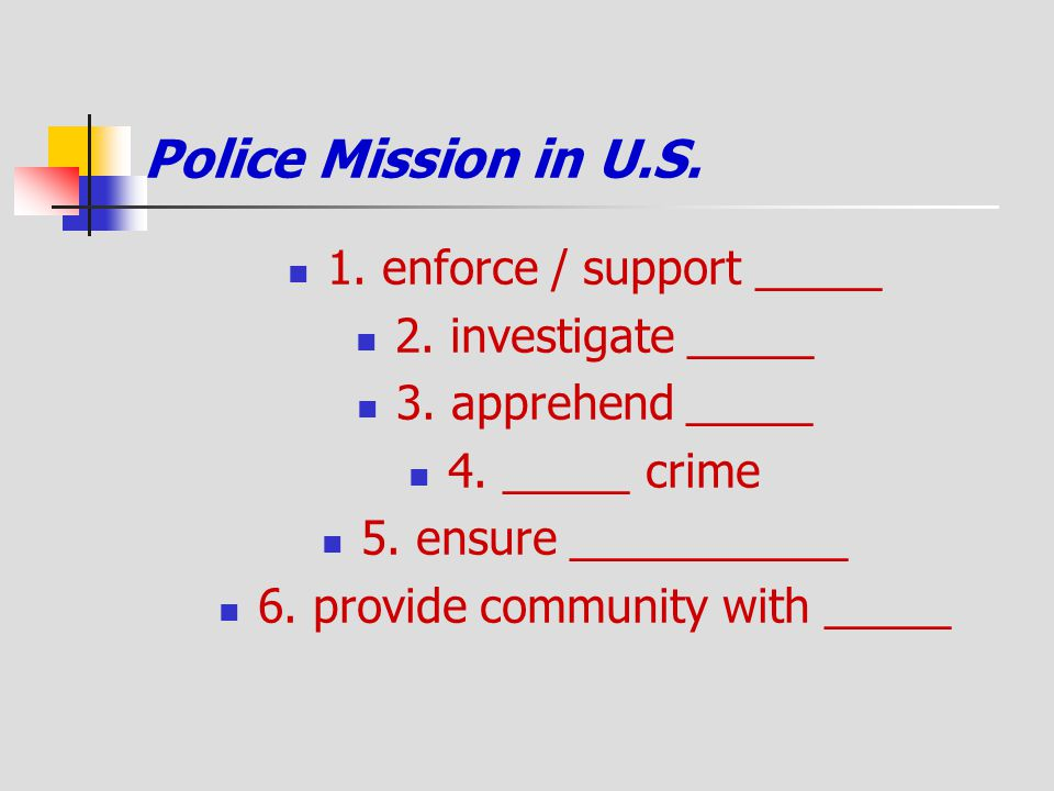 Police Mission in U.S. 1. enforce / support _____ 2. investigate _____