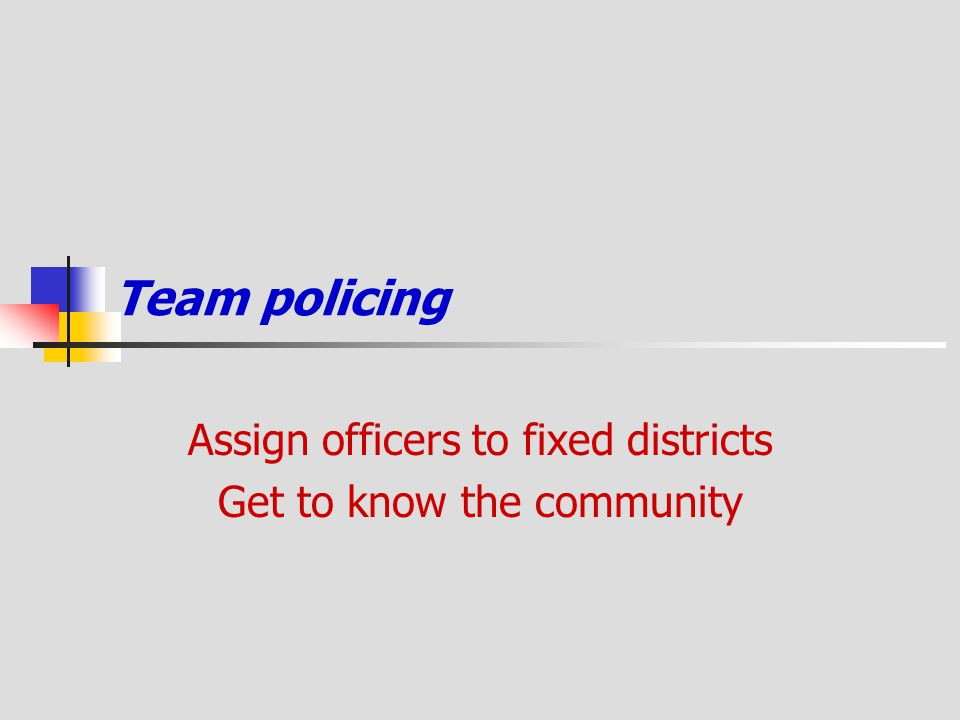 Assign officers to fixed districts Get to know the community