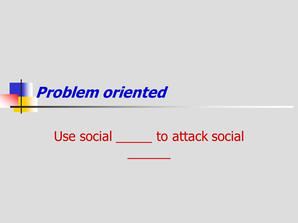Use social _____ to attack social ______
