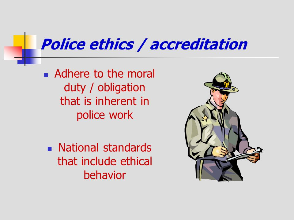 Police ethics / accreditation