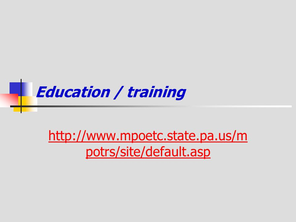 Education / training http://www.mpoetc.state.pa.us/mpotrs/site/default.asp