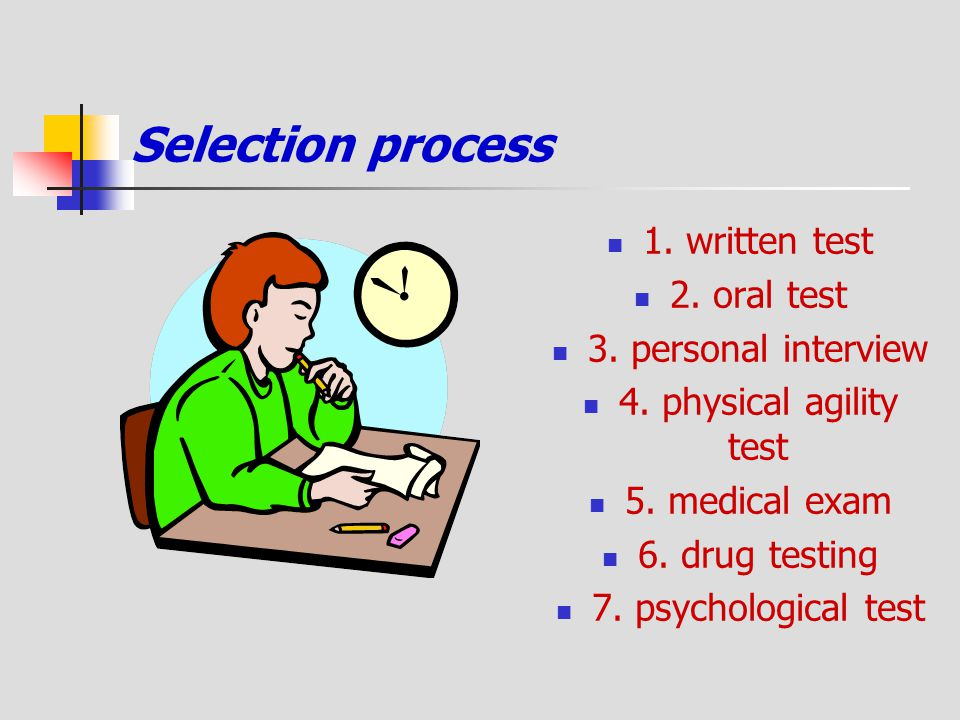 Selection process 1. written test 2. oral test 3. personal interview