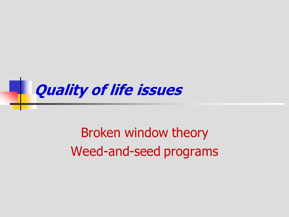 Broken window theory Weed-and-seed programs