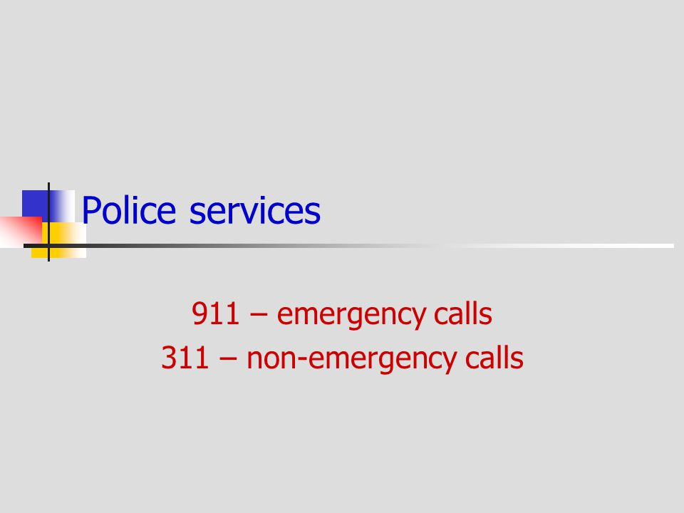 911 – emergency calls 311 – non-emergency calls